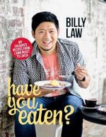 Have You Eaten? : My Favourite Recipes from Lamb Roast to Laksa - Billy Law