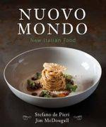 Nuovo Mondo : New Italian Food - Stefano De Pieri
