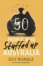 50 People Who Stuffed Up Australia - Guy Rundle