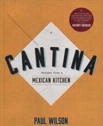 Cantina : Recipes from a Mexican Kitchen - Paul Wilson