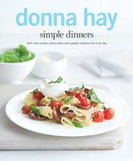 Simple Dinners : 140+ New Recipes, Clever Ideas and Speedy Solutions for Every Day - Donna Hay
