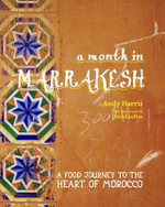 A Month in Marrakesh : Recipes from the Heart of Morocco - Andy Harris