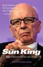 The Sun King : Rupert Murdoch - George Beam
