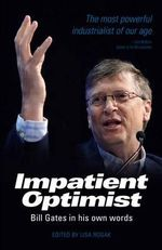 Impatient Optimist : Bill Gates in His Own Words - Bill Gates