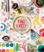 Find and Keep : 26 projects to spark your imagination - Beci Orpin
