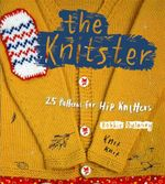 The Knitster : 25 Patterns for Hip Knitters - Robbie Dulaney