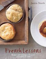 French Lessons : Recipes and Techniques for a New Generation of Cooks - Justin North
