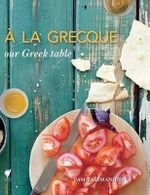 A La Grecque : Our Greek Table - Pam Talimanidis