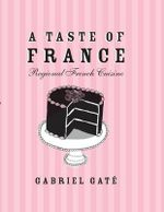 A Taste of France : Regional French Cuisine - Gabriel Gate