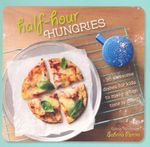 Half-hour Hungries : 36 Awesome Dishes for Kids to Make When Time is Short! - Sabrina Parrini