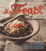 My Feast with Peter Kuruvita : Recipes from the South Pacific, Sri Lanka, Indonesia and The Phillipines - Peter Kuruvita