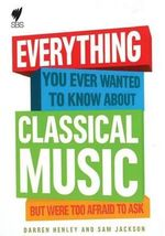 Classical Music : Everything You Ever Wanted to Know - Darren Henley
