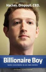 Billionaire Boy : Mark Zuckerberg in His Own Words