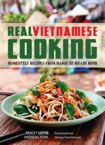 Real Vietnamese Cooking : Homestyle Recipes from Hanoi to Ho Chi Minh - Andreas Pohl