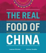 The Real Food of China : The Real Food of China - Leanne Kitchen