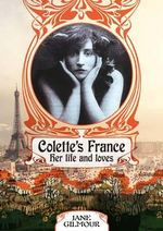 Colette's France  : Her Life and Loves - Jane Gilmour