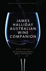 James Halliday Australian Wine Companion 2014 : The Bestselling and Definitive Guide to Australian Wine - James Halliday