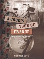 A Cook's Tour of France : Regional French Recipes - Gabriel Gate