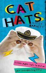 Cat Hats : Sixteen Paper Hats to Put on Your Unsuspecting Kitty! - Kitty Barnett