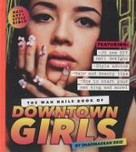 The WAH Nails Book of Downtown Girls : Even More Nail Art, Street Style, and Ways to Live Your Life - Sharmadean Reid