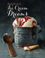 Ruby Violet's Ice Cream Dream : Ice Cream, Sorbets, Bombes, Peanut Brittle and More - Julie Fisher