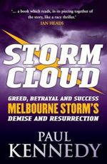 Storm Cloud : Greed, Betrayal and Success - Melbourne Storm's Demise and Resurrection - Paul Kennedy
