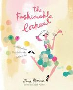 The Fashionable Cocktail : 200 Fabulous Drinks for the Fashion Set - Jane Rocca