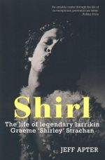 Shirl : The Life of Legendary Larrikin Graeme 'Shirley' Strachan - Jeff Apter