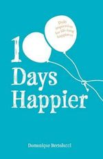 100 Days Happier  : Daily Inspiration for Life-Long Happiness - Domonique Bertolucci