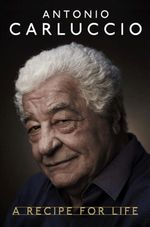 Antonio Carluccio : A Recipe for Life - Antonio Carluccio