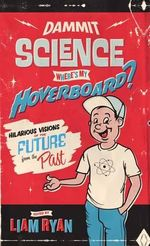 Dammit Science, Where's My Hoverboard? : Hilarious Visions of the Future from the Past