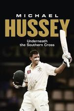 Michael Hussey  : Under the Southern Cross - Michael Hussey