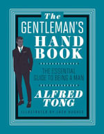 The Gentleman's Handbook : The Essential Guide to Being a Man - Alfred Tong