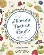 My Abuelo's Mexican Feast : A Life and Love of Mexican Food - Daniella Germain