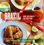 This is Brazil : Home-style Recipes and Street Food - Shelley Hepworth