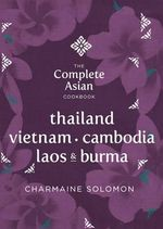 The Complete Asian Cookbook - Thailand, Burma, Cambodia, Laos and Vietnam - Charmaine Solomon