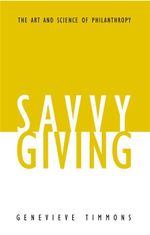 Savvy Giving : The Art and Science of Philanthropy - Genevieve Timmons