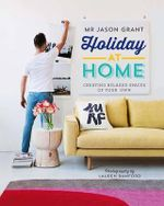 Holiday at Home : Creating Relaxed Spaces of Your Own - Jason Grant