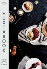 Huxtabook : Recipes from Sea, Land and Earth - Daniel Wilson