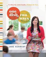 One Dish : Two Ways - Signed Copies Available* : Feeding the Whole Family without the Fuss - Jane Kennedy