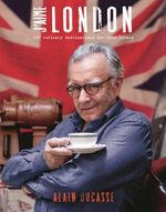 J'aime London : 100 Culinary Destinations for Food Lovers - Alain Ducasse