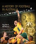 A History of Football in Australia - Roy Hay