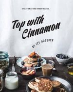 Top With Cinnamon : Stylish Sweet and Savoury Recipes - Izy Hossack