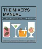 The Mixer's Manual : The Cocktail Bible for Serious Drinkers - Dan Jones