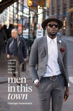 Men in This Town : Sydney, Tokyo, Milan, London, New York - Giuseppe Santamaria