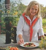 Taste of Australia : A Culinary Adventure from the Vines to the Waterways - Lyndey Milan