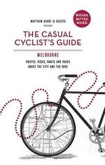 The Casual Cyclist's Guide to Melbourne - Matthew Hurst