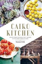 Cairo Kitchen Cookbook : Recipes from the Middle East Inspired by the Street Foods of Cairo - Suzanne Zeidy