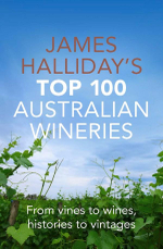 James Halliday's Top 100 Australian Wineries : From Vines to Wines, Histories to Vintages - James Halliday