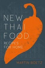 New Thai Food : Recipes for Home - Martin Boetz